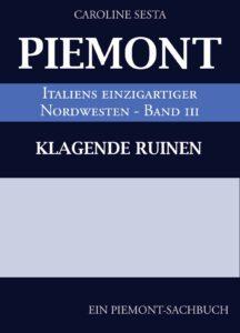 Caroline Sesta PIEMONT Italiens einzigartiger Nordwesten Band III Klagende Ruinen
