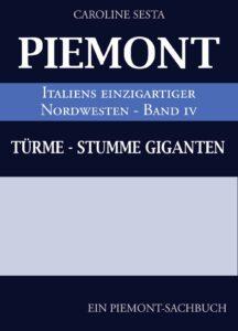 Caroline Sesta PIEMONT Italiens einzigartiger Nordwesten Band IV Türme Stumme Giganten